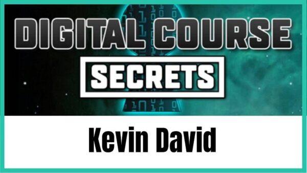 Kevin David - Digital Course Secrets 2019