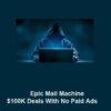 Epic-Mail-Machine-–-100K-Deals-With-No-Paid-Ads